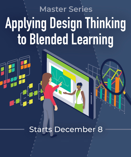 Master Series: Applying Design Thinking to Blended Learning